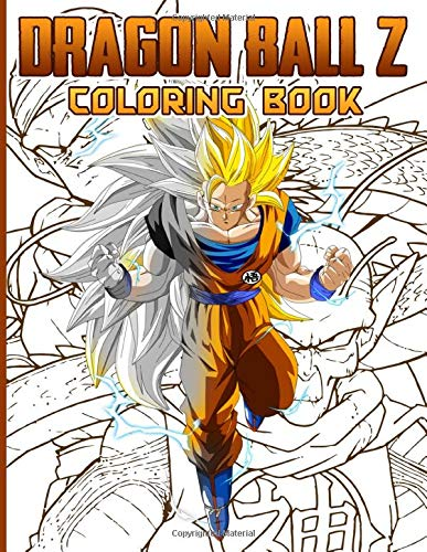 Dragon Ball Z Coloring Book: Color Wonder Relaxation Coloring Books For Adults, Tweens (Many Pages Bring Happiness)
