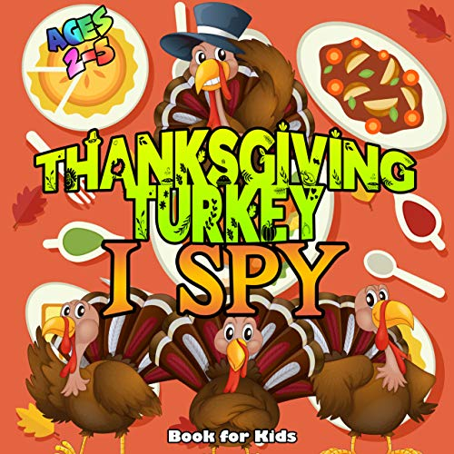 Thanksgiving Turkey I Spy Book For Kids Ages 2-5: Early Learning Picuture Riddlers / Activity Guessing Game For Preschoolers, Toddlers (Autumn Fall Gift Ideas For Kids 2) (English Edition)