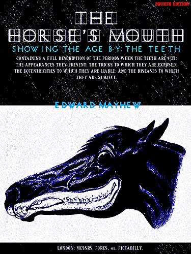 The Horse's Mouth: Showing the age by the teeth (Illustrations) (English Edition)