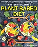The Beginner's Guide to a Plant-Based Diet: Use the Newest 3 Weeks...
