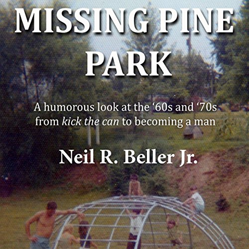 Missing Pine Park: A Humorous Look at the '60s and '70s from 'Kick the Can' to Becoming a Man audiobook cover art