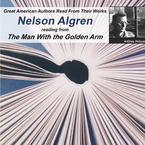 Great American Authors Read from Their Works, Volume 2     Nelson Algren Reading from The Man With the Golden Arm              By:                                                                                                                                 Calliope Author Readings,                                                                                        Nelson Algren                               Narrated by:                                                                                                                                 Nelson Algren                      Length: 17 mins     Not rated yet     Overall 0.0