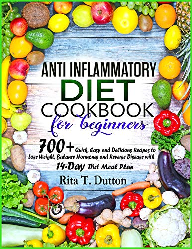 Anti-Inflammatory Diet Cookbook for Beginners: 700+ Quick, Easy and Delicious Recipes to Lose Weight, Balance Hormones and Reverse Disease with 14-Day Diet Meal Plan