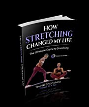 How Stretching Changed My Life: The Ultimate Guide to Stretching