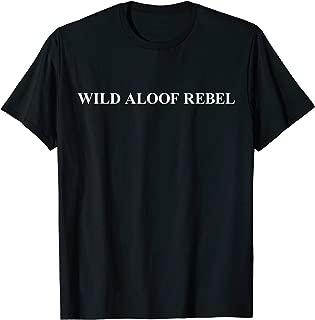 Wild Aloof Rebel T shirt   Tshirt / Words On Tee White Font