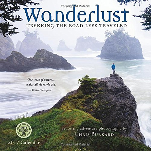 Wanderlust 2017 Wall Calendar: Trekking the Road Less Traveled — Featuring Adventure Photography by Chris Burkard