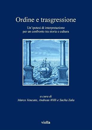 Ordine e trasgressione: Un'ipotesi di interpretazione tra storia e cultura (I libri di Viella Vol. 72)