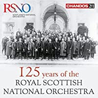 125 Years Of The Rsno [Royal Scottish National Orchestra, Various] [Chandos : CHAN 241-55] by Royal Scottish National Orchestra