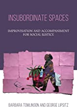 Insubordinate Spaces: Improvisation and Accompaniment for Social Justice