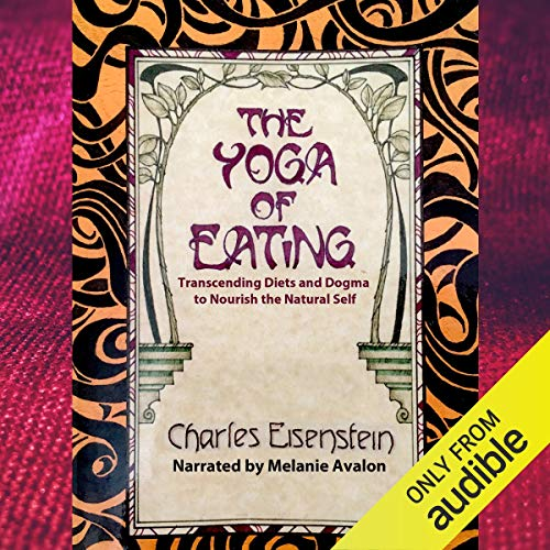 The Yoga of Eating: Transcending Diets and Dogma to Nourish the Natural Self Titelbild
