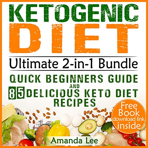 Ketogenic Diet Ultimate 2-in-1 Bundle: Quick Beginners Guide and 85 Delicious Keto Diet Recipes audiobook cover art