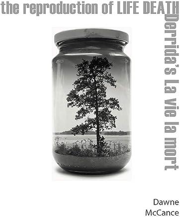 The Reproduction of Life Death: Derrida's La vie la mort