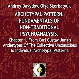 Archetypal Pattern: Fundamentals of Non-Traditional Psychoanalysis, Book 1     From Carl Gustav Jung's Archetypes of the Collective Unconscious to Individual Archetypal Patterns              By:                                                                                                                                 Andrey Davydov,                                                                                        Olga Skorbatyuk                               Narrated by:                                                                                                                                 Jose Gabriel Ramos Arteaga                      Length: 1 hr and 14 mins     Not rated yet     Overall 0.0