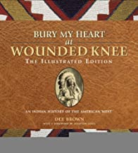 Bury My Heart at Wounded Knee: The Illustrated Edition: An Indian History of the American West (The Illustrated Editions) [Hardcover] [2009] Ill Ed. Dee Brown, Hampton Sides