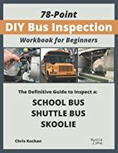 78-Point DIY Bus Inspection Workbook for Beginners: The Ultimate Beginner Guide to Inspect a School Bus, Shuttle Bus, or S...