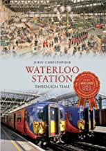 Waterloo Station Through Time by John Christopher (March 01,2014)