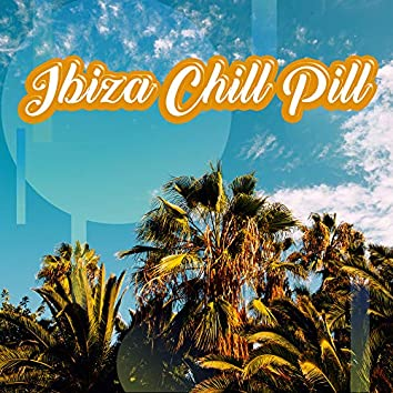 Ibiza Chill Pill: Best 2019 Chillout Music for Summer Lounge Relax, Sun Salutation, Holiday Top Hits, Total Calming Down