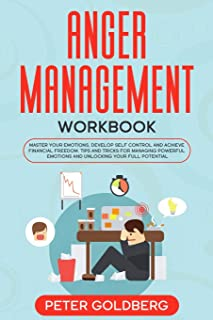 Anger Management Workbook: Master Your Emotions, Develop Self Control and Achieve Financial Freedom. Tips and tricks for M...