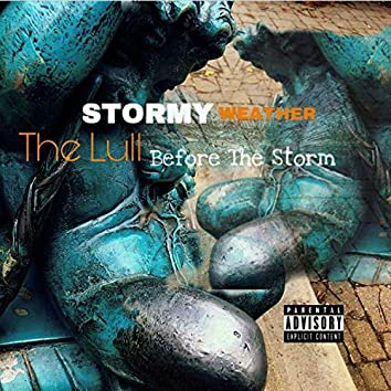 """Stormy Weather """"The Lull Before the Storm"""""""