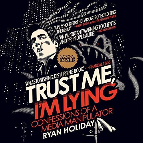 Trust Me, I'm Lying     Confessions of a Media Manipulator              Written by:                                                                                                                                 Ryan Holiday                               Narrated by:                                                                                                                                 Ryan Holiday                      Length: 6 hrs and 25 mins     Not rated yet     Overall 0.0