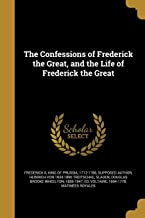 The Confessions of Frederick the Great, and the Life of Frederick the Great