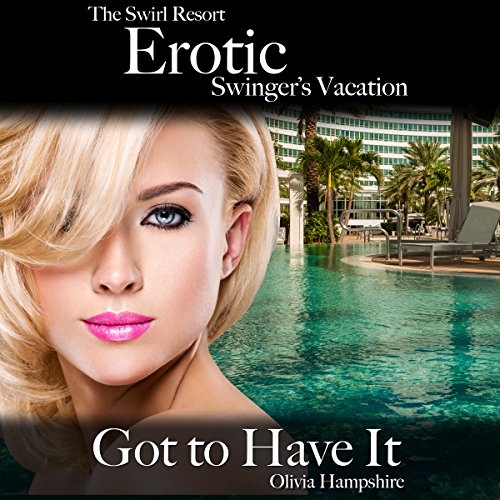 The Swirl Resort, Erotic Swinger's Vacation, Got to Have It                   By:                                                                                                                                 Olivia Hampshire                               Narrated by:                                                                                                                                 Lavy Samo                      Length: 1 hr and 2 mins     Not rated yet     Overall 0.0
