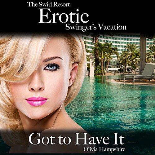 The Swirl Resort, Erotic Swinger's Vacation, Got to Have It Titelbild
