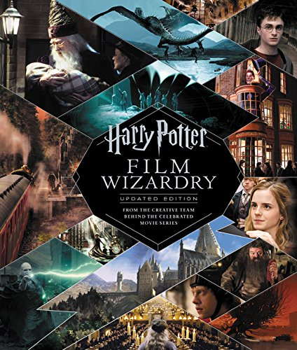 Harry Potter Film Wizardry: Updated Edition: From the Creative Team Behind the Celebrated Movie Seri