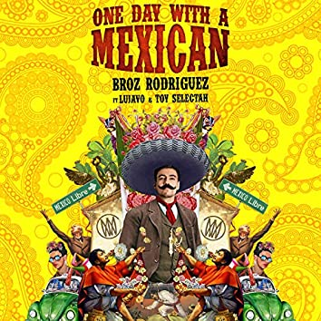 One Day With a Mexican (feat. Lujavo & Toy Selectah)