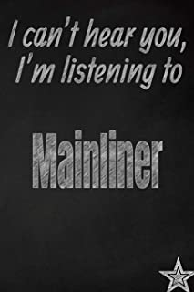 I can't hear you, I'm listening to Mainliner creative writing lined journal: Promoting band fandom and music creativity through journaling…one day at a time (Bands series)