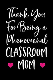 Thank You For Being a Phenomenal Classroom Mom: Blank Lined Journal For Teacher Appreciation