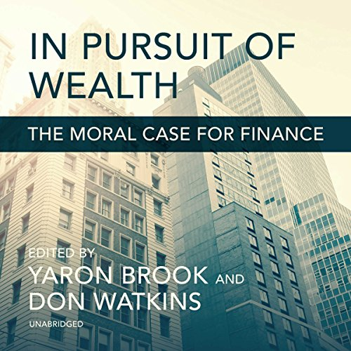 In Pursuit of Wealth                   By:                                                                                                                                 Yaron Brook - editor,                                                                                        Don Watkins - editor,                                                                                        Raymond C. Niles,                   and others                          Narrated by:                                                                                                                                 Chris Abell                      Length: 8 hrs and 26 mins     10 ratings     Overall 4.5