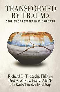 Transformed by Trauma: Stories of Posttraumatic Growth