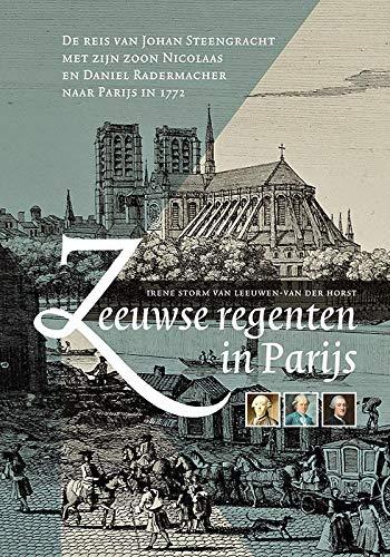 Zeeuwse regenten in Parijs: De reis van Johan Steengracht met zijn zoon Nicolaas en Daniel Radermacher naar Parijs in 1772