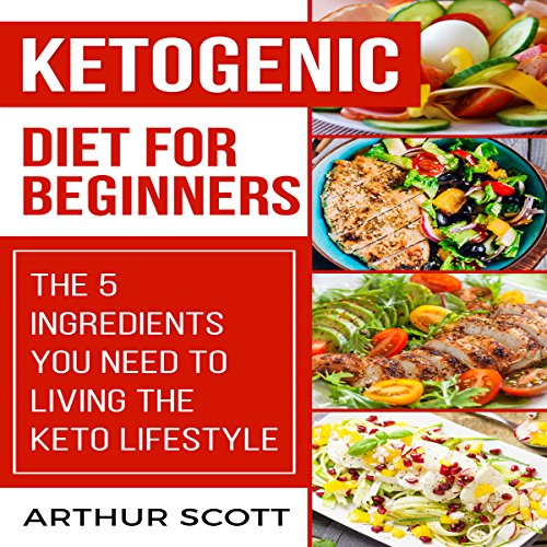 Ketogenic Diet for Beginners: The 5 Ingredients You Need to Living the Keto Lifestyle audiobook cover art