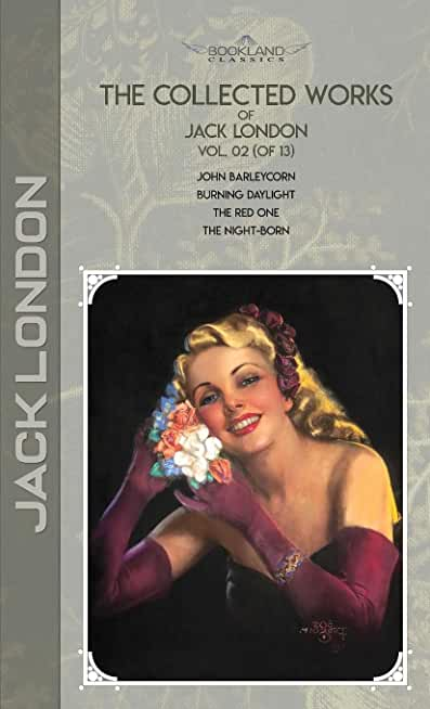 The Collected Works of Jack London, Vol. 02 (of 13): John Barleycorn; Burning Daylight; The Red One; The night-born
