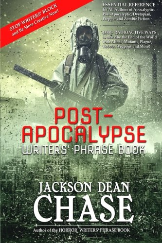 Post-Apocalypse Writers' Phrase Book: Essential Reference for All Authors of Apocalyptic, Post-Apocalyptic, Dystopian, P