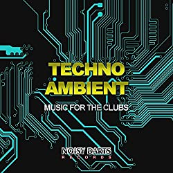 Techno Ambient Music For The Clubs