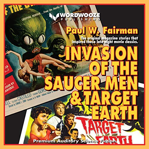 Invasion of the Saucer Men & Target Earth - The Original Magazine Stories That Inspired These Late Night Movie Classics audiobook cover art