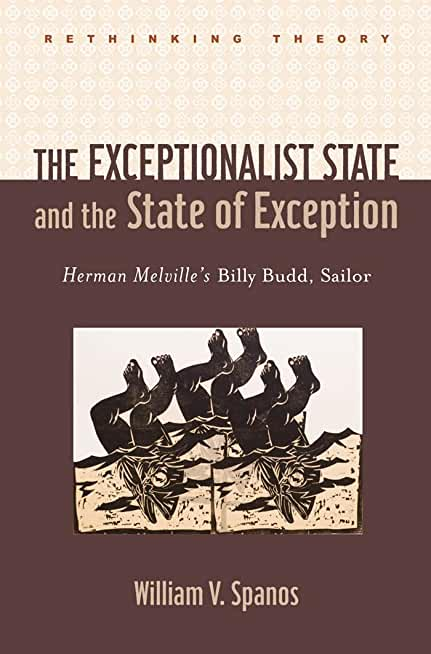 The Exceptionalist State and the State of Exception ; Herman Melville's Billy Budd, Sailor (Rethinking Theory) (English Edition)