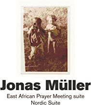 Jonas Müller: East African Prayer Meeting Suite / Nordic Suite
