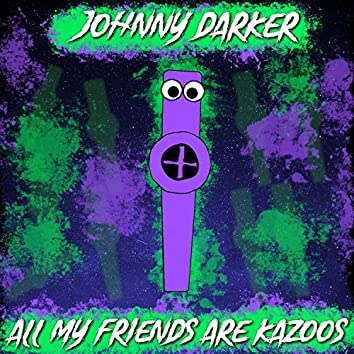 All My Friends Are Kazoos