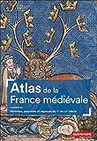 Atlas de la France médiévale - Hommes, pouvoirs et espaces du Ve au XVe siècle