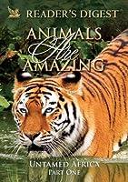 Animals Are Amazing: Untamed Africa: Part One