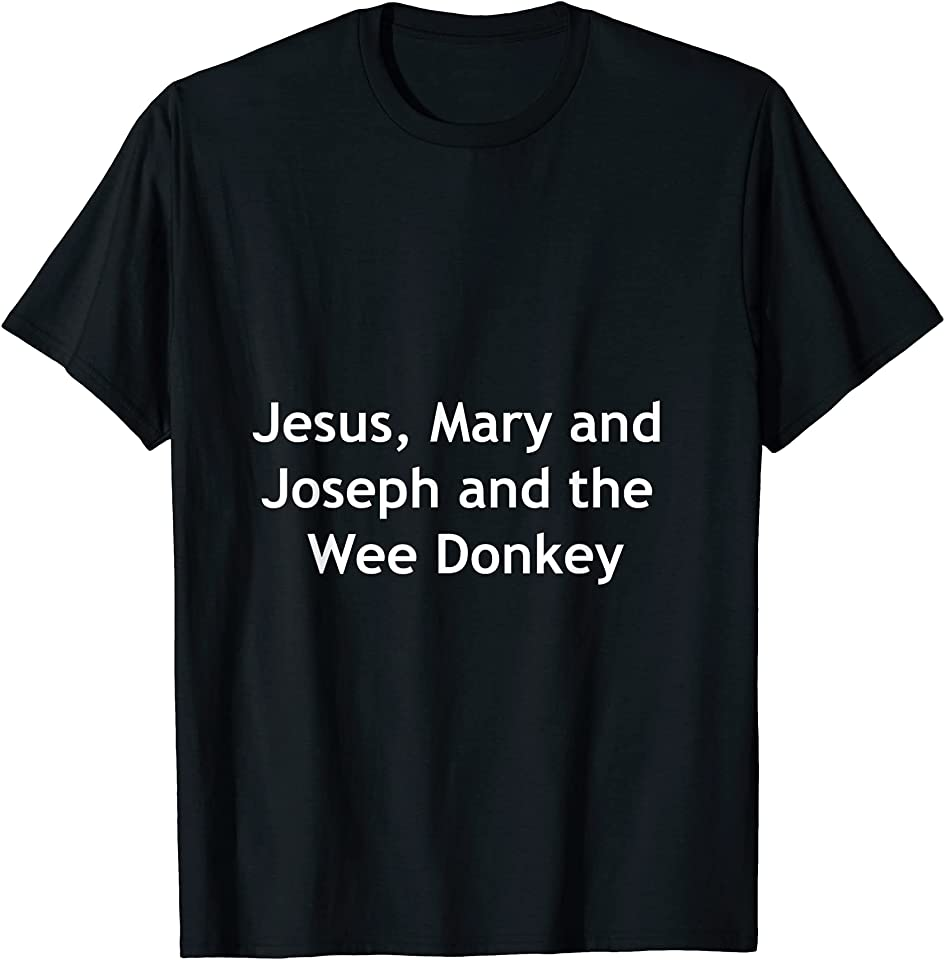 Jesus, Mary and Joseph and the Wee Donkey T-Shirt