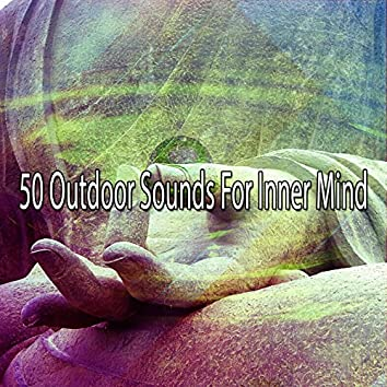 50 Outdoor Sounds For Inner Mind