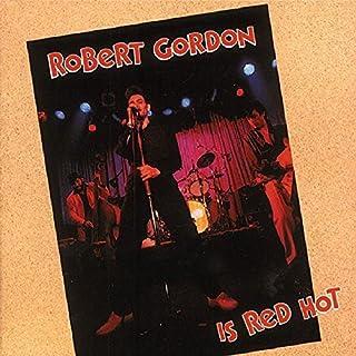 Robert Gordon Is Red Hot by Robert Gordon (1994-11-07)