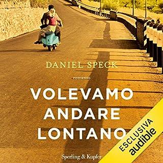Volevamo andare lontano                   Di:                                                                                                                                 Daniel Speck                               Letto da:                                                                                                                                 Valentina Pollani                      Durata:  15 ore e 55 min     111 recensioni     Totali 4,5