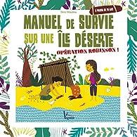 Manuel de survie sur une île déserte : Opération Robinson ! par Denis Tribaudeau