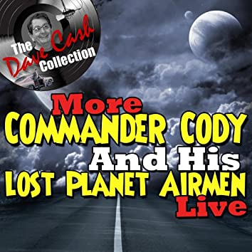 More Commander Cody And His Lost Planet Airmen Live - [The Dave Cash Collection]